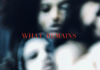"""WHAT REMAINS""   / 2021"